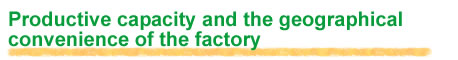 Productive capacity and the geographical convenience of the factory